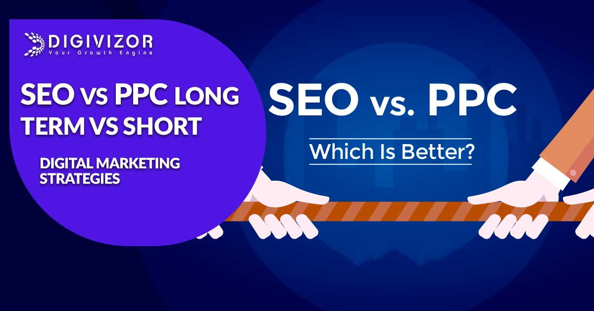 PPC vs SEO Long Term vs Short Term Digital Marketing Strategies